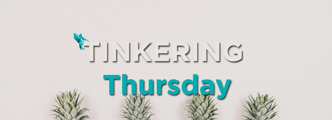 Tinkering Thursday Part 1